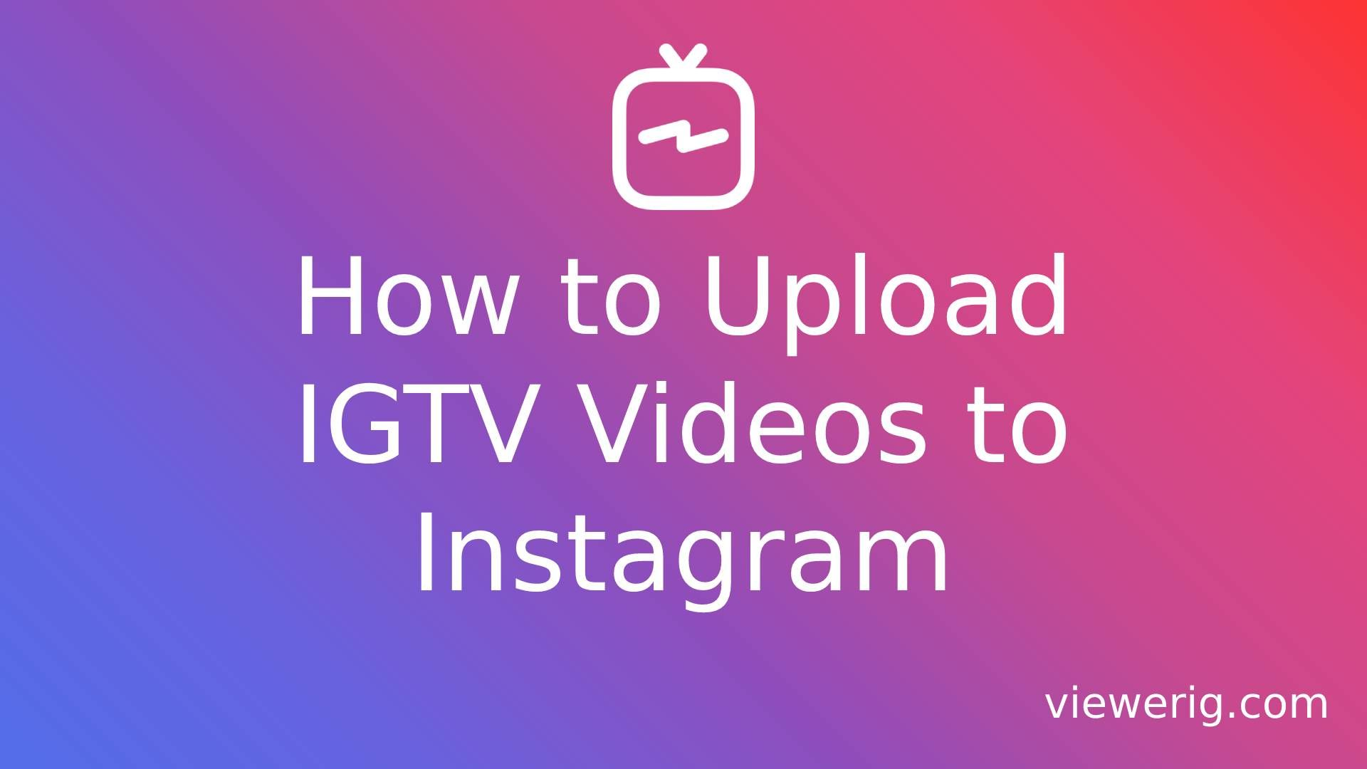 How to Upload IGTV Videos to Instagram?